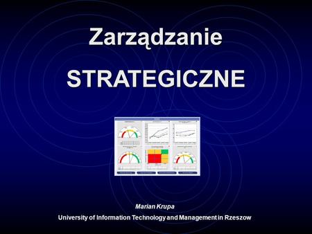 ZarządzanieSTRATEGICZNE Marian Krupa University of Information Technology and Management in Rzeszow.