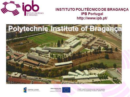 Polytechnic Institute of Bragança INSTITUTO POLITÉCNICO DE BRAGANÇA IPB Portugal