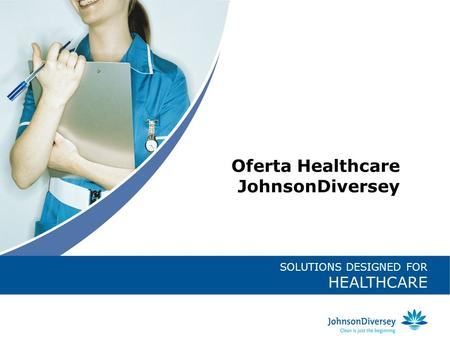 SOLUTIONS DESIGNED FOR HEALTHCARE Oferta Healthcare JohnsonDiversey.