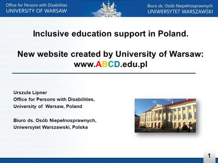 Urszula Lipner Office for Persons with Disabilities, University of Warsaw, Poland Biuro ds. Osób Niepełnosprawnych, Uniwersytet Warszawski, Polska Inclusive.
