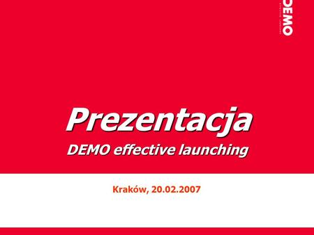 Prezentacja DEMO effective launching Kraków, 20.02.2007.