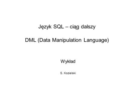 Język SQL – ciąg dalszy DML (Data Manipulation Language)