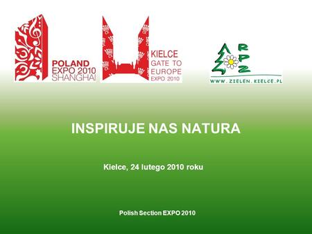 INSPIRUJE NAS NATURA Polish Section EXPO 2010 Kielce, 24 lutego 2010 roku.