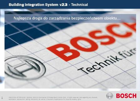 Building Integration System v.2.3 - Technical 1 Building Integration System v2.3 RSO EMEA ST/PRM2-EU | 06/2010 | BIS 2.3 Commercial | © Robert Bosch GmbH.