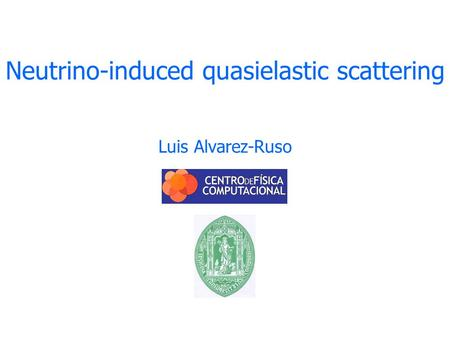 Neutrino-induced quasielastic scattering Luis Alvarez-Ruso TexPoint fonts used in EMF. Read the TexPoint manual before you delete this box.: A AAAA A A.