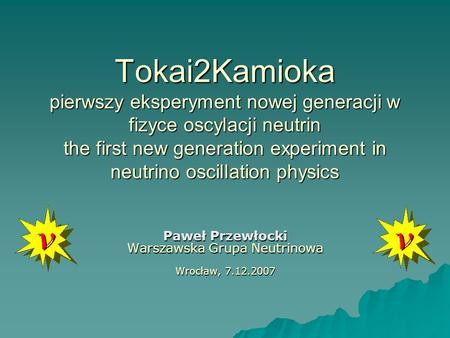 Tokai2Kamioka pierwszy eksperyment nowej generacji w fizyce oscylacji neutrin the first new generation experiment in neutrino oscillation physics Paweł