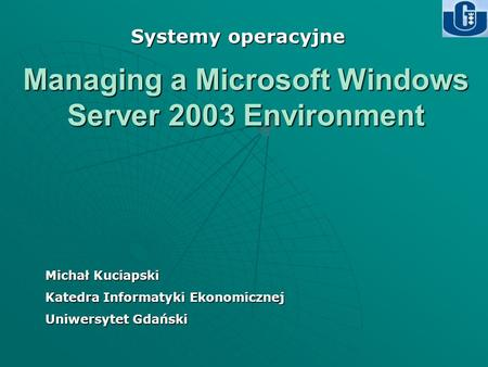 Managing a Microsoft Windows Server 2003 Environment