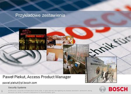 1 Rozwiązania Kontroli Dostępu z Bosch Security Systems ST/PRM2-EU | 14/Apr/08 | © Robert Bosch GmbH 2008. All rights reserved, also regarding any disposal,
