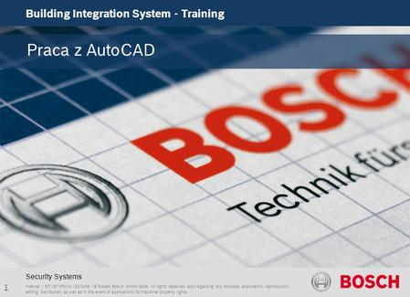 1 Building Integration System - Training Internal | ST-IST/PRM1 | 02/2008 | © Robert Bosch GmbH 2008. All rights reserved, also regarding any disposal,