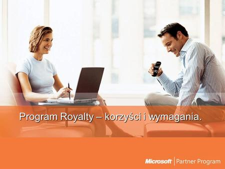 Program Royalty – korzyści i wymagania.. Program Royalty Adresaci Producenci oprogramowania (ISV), wykorzystujący w swoich rozwiązaniach platformę Microsoft.