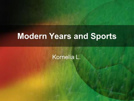 Modern Years and Sports Kornelia L.. Since the beginning of the nineteenth century, sport and physical recreation begins intensively developed, mainly,