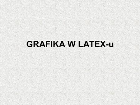 GRAFIKA W LATEX-u.