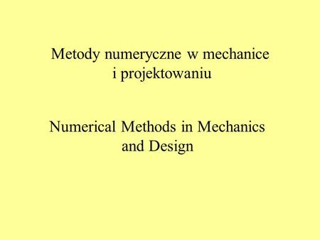 Metody numeryczne w mechanice i projektowaniu Numerical Methods in Mechanics and Design.