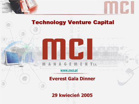 1 © MCI MANAGEMENT S.A. Everest Gala Dinner 29 kwiecień 2005.
