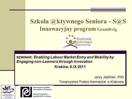 Seniora - Innowacyjny program Grundtvig SEMINAR: Enabling Labour Market Entry and Mobility by Engaging non-Learners through Innovation.