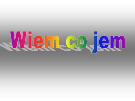 Wiem co jem.