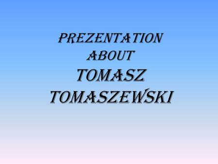 Prezentation about Tomasz Tomaszewski. TOMASZ TOMASZEWSKI was born in Warsaw in 1953 where he lives ever since. He is a press photographer who have had.