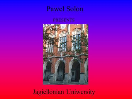 Paweł Solon PRESENTS Jagiellonian Uniwersity Jagiellonian university Jagiellonian university in Krakow was the second university to be founded in Central.