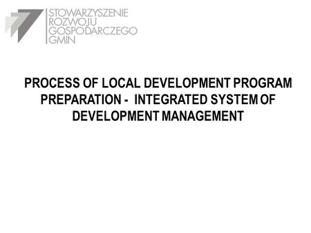 PROCESS OF LOCAL DEVELOPMENT PROGRAM PREPARATION - INTEGRATED SYSTEM OF DEVELOPMENT MANAGEMENT.
