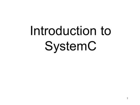 1 Introduction to SystemC. 2 SystemC - comparison.