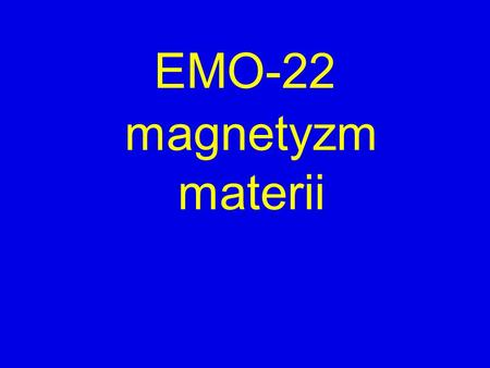 EMO-22 magnetyzm materii.
