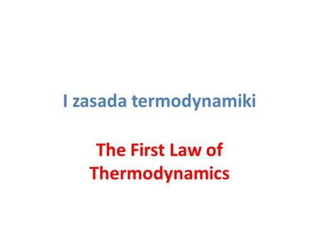 I zasada termodynamiki The First Law of Thermodynamics.