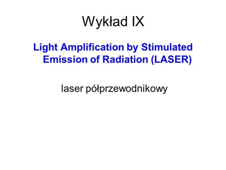 Wykład IX Light Amplification by Stimulated Emission of Radiation (LASER) laser półprzewodnikowy.