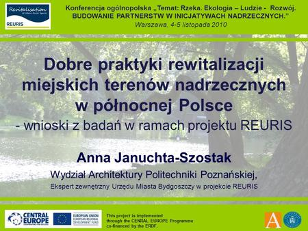 This project is implemented through the CENRAL EUROPE Programme co-financed by the ERDF. Dobre praktyki rewitalizacji miejskich terenów nadrzecznych w.