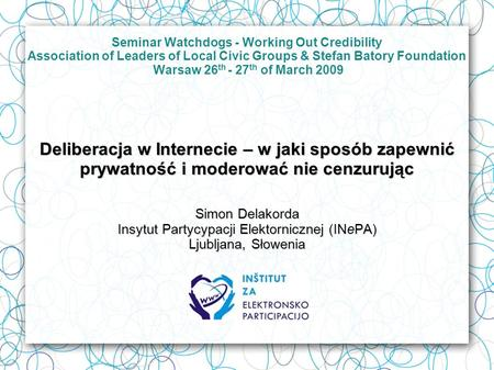Seminar Watchdogs - Working Out Credibility Association of Leaders of Local Civic Groups & Stefan Batory Foundation Warsaw 26 th - 27 th of March 2009.