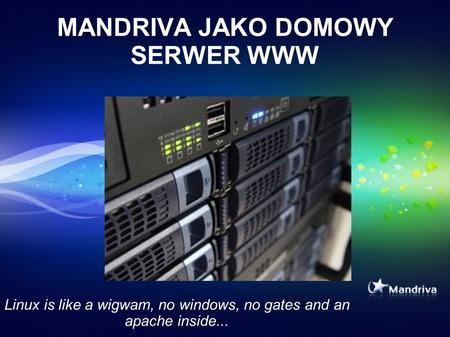 MANDRIVA JAKO DOMOWY SERWER WWW Linux is like a wigwam, no windows, no gates and an apache inside...