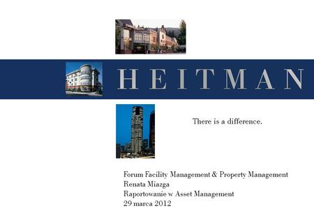 There is a difference. Forum Facility Management & Property Management Renata Miazga Raportowanie w Asset Management 29 marca 2012.