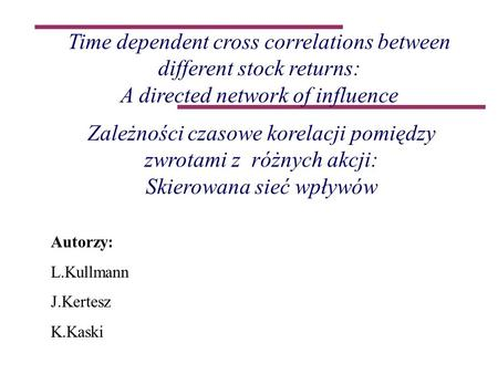 Time dependent cross correlations between different stock returns: A directed network of influence Zależności czasowe korelacji pomiędzy zwrotami z różnych.