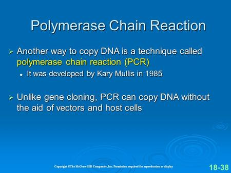 Copyright ©The McGraw-Hill Companies, Inc. Permission required for reproduction or display Another way to copy DNA is a technique called polymerase chain.
