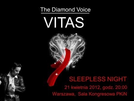 VITAS 21 kwietnia 2012, godz. 20:00 Warszawa, Sala Kongresowa PKiN The Diamond Voice SLEEPLESS NIGHT.