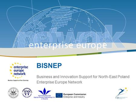 Business and Innovation Support for North-East Poland - Czerwiec 2010 r. BISNEP Business and Innovation Support for North-East Poland Enterprise Europe.