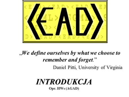 We define ourselves by what we choose to remember and forget. Daniel Pitti, University of Virginia INTRODUKCJA INTRODUKCJA Opr. HWs (AGAD)