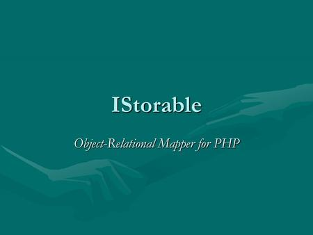 IStorable Object-Relational Mapper for PHP. Plan prezentacji Strukturalne podejście do zapisywania bytów w relacyjnej bazie danychStrukturalne podejście.