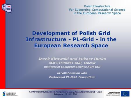 Polish Infrastructure For Supporting Computational Science in the European Research Space Development of Polish Grid Infrastructure - PL-Grid - in the.