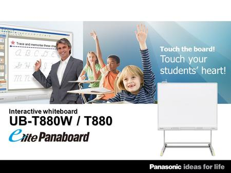 Interactive whiteboard UB-T880W / T880 Touch the board! Touch your students heart!