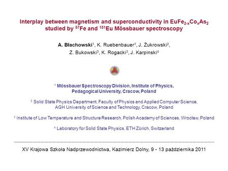 Interplay between magnetism and superconductivity in EuFe 2-x Co x As 2 studied by 57 Fe and 151 Eu Mössbauer spectroscopy A. Błachowski 1, K. Ruebenbauer.