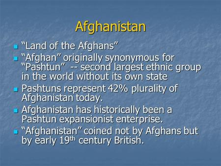 Afghanistan Land of the Afghans Land of the Afghans Afghan originally synonymous for Pashtun -- second largest ethnic group in the world without its own.
