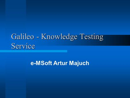 Galileo - Knowledge Testing Service e-MSoft Artur Majuch.