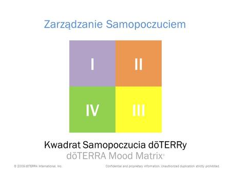 DōTERRA Mood Matrix © © 2009 dōTERRA International, Inc. Confidential and proprietary information. Unauthorized duplication strictly prohibited. III IIIIV.