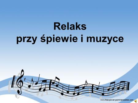 Relaks przy śpiewie i muzyce. Relax with music and singing.