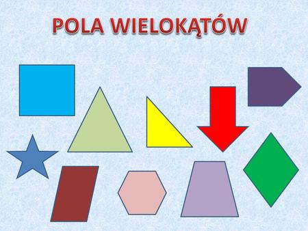1.Co to kwadrat? 2.Pole kwadratu. 3.Co to prostok ą t? 4.Pole prostok ą ta. 5.Co to romb? 6.Pole rombu. 7.Co to równoleg ł obok? 8.Pole równoleg ł oboku.