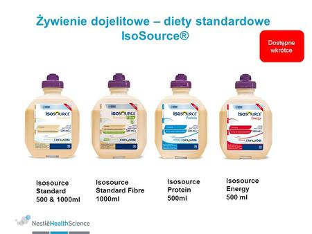 Żywienie dojelitowe – diety standardowe IsoSource® Isosource Standard 500 & 1000ml Isosource Energy 500 ml Isosource Protein 500ml Isosource Standard Fibre.