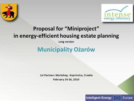 Proposal for Miniproject in energy-efficient housing estate planning Long version Municipality Ożarów 1st Partners Workshop, Koprivnica, Croatia February.