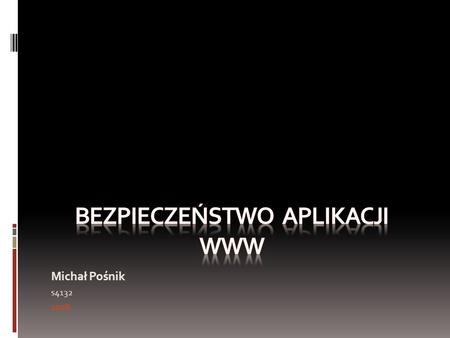 Michał Pośnik s4132 2008. Rodzaje ataków XSS (Cross-Site Scripting) SQL InjectionHTML Injection CSRF (Cross-Site Request Forgery.