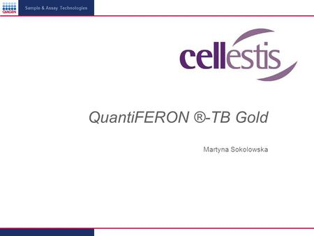 Sample & Assay Technologies QuantiFERON ®-TB Gold Martyna Sokolowska.