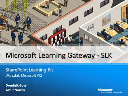 Microsoft Learning Gateway - SLK SharePoint Learning Kit Warsztat: Microsoft W2 Dominik Goss Artur Nowak.